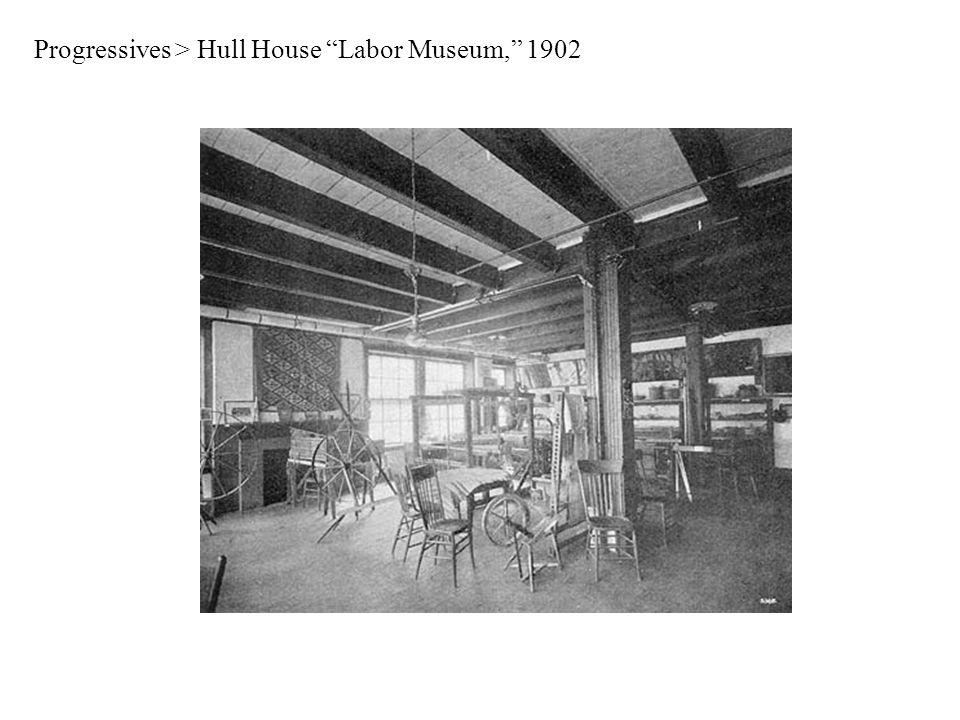 Progressives > Hull House Labor Museum, 1902