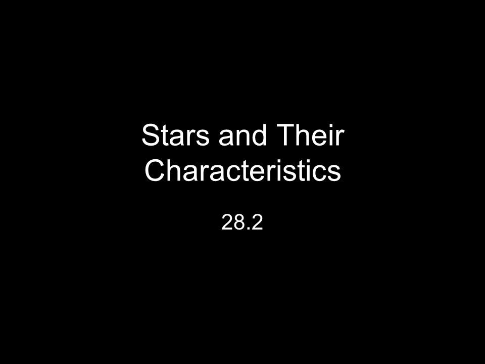 Stars and Their Characteristics 28.2