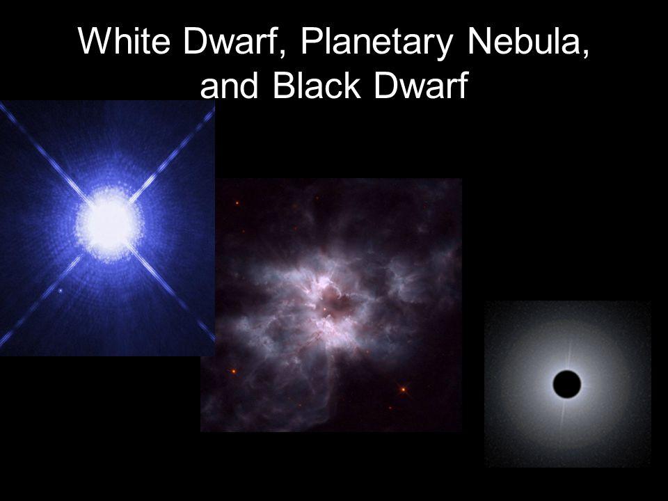White Dwarf, Planetary Nebula, and Black Dwarf