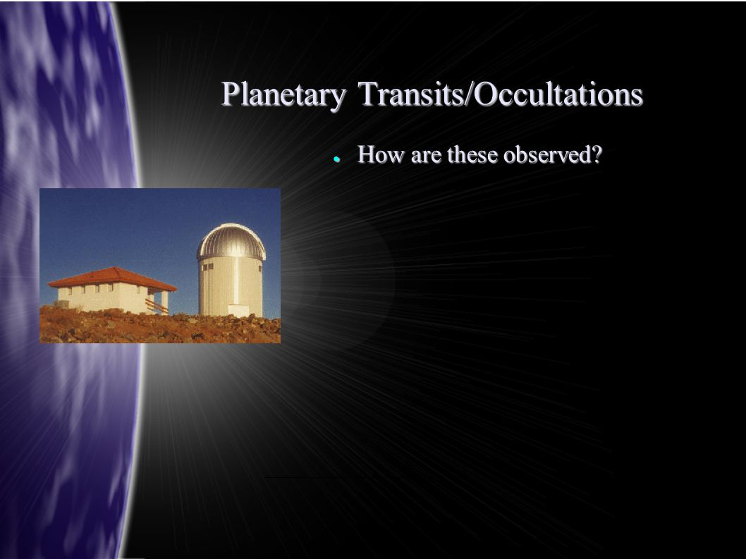 Planetary Transits/Occultations ● How are these observed?