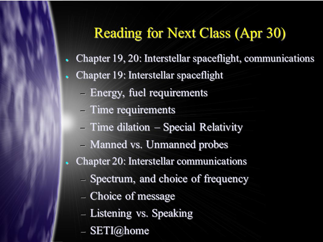 Reading for Next Class (Apr 30) ● Chapter 19, 20: Interstellar spaceflight, communications ● Chapter 19: Interstellar spaceflight – Energy, fuel requi
