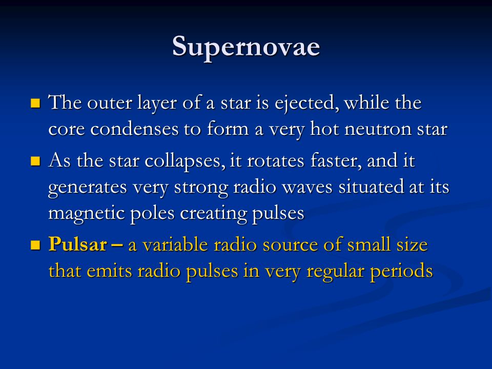 Supernovae The outer layer of a star is ejected, while the core condenses to form a very hot neutron star The outer layer of a star is ejected, while