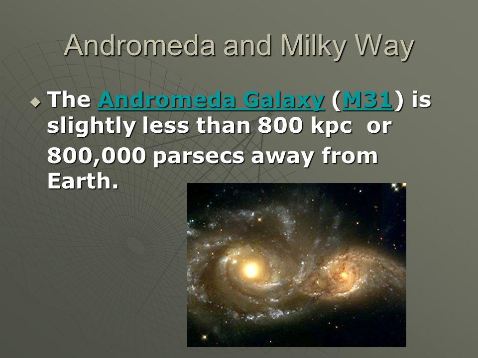Andromeda and Milky Way  The Andromeda Galaxy (M31) is slightly less than 800 kpc or Andromeda GalaxyM31Andromeda GalaxyM31 800,000 parsecs away from