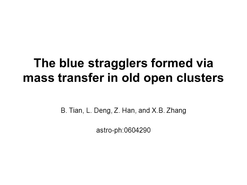The blue stragglers formed via mass transfer in old open clusters B. Tian, L. Deng, Z. Han, and X.B. Zhang astro-ph:0604290