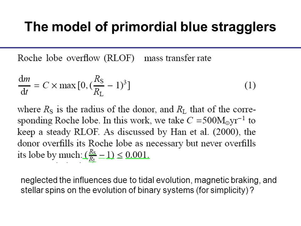 The model of primordial blue stragglers neglected the influences due to tidal evolution, magnetic braking, and stellar spins on the evolution of binary systems (for simplicity)