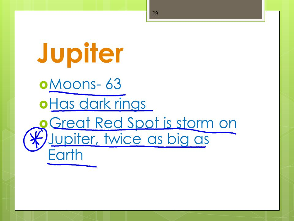 Jupiter  Moons- 63  Has dark rings  Great Red Spot is storm on Jupiter, twice as big as Earth 29