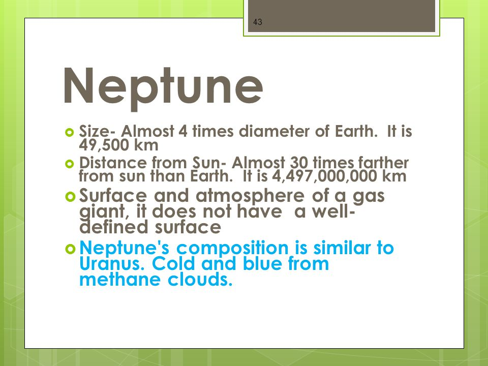 Neptune  Size- Almost 4 times diameter of Earth.