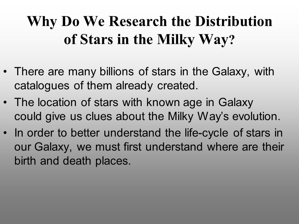 Why Do We Research the Distribution of Stars in the Milky Way ? There are many billions of stars in the Galaxy, with catalogues of them already create