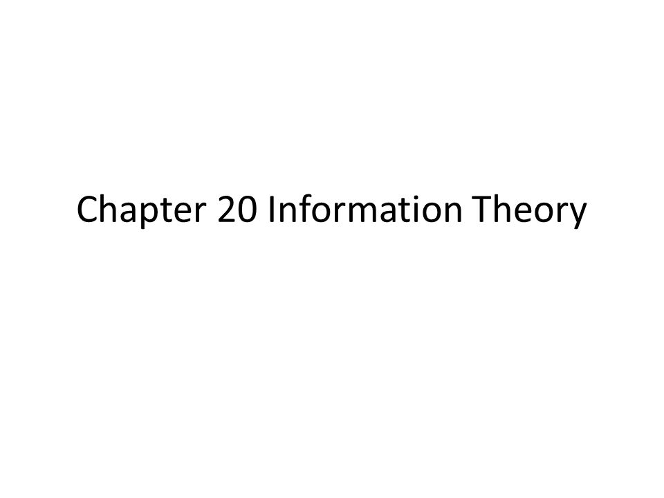 Chapter 20 Information Theory