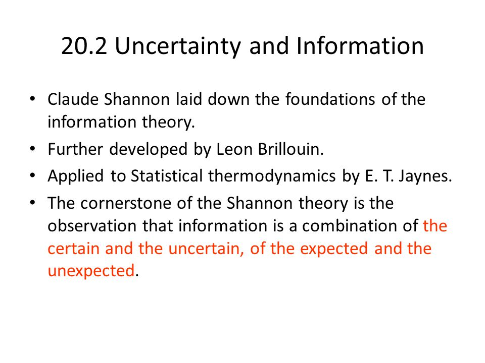 20.2 Uncertainty and Information Claude Shannon laid down the foundations of the information theory.