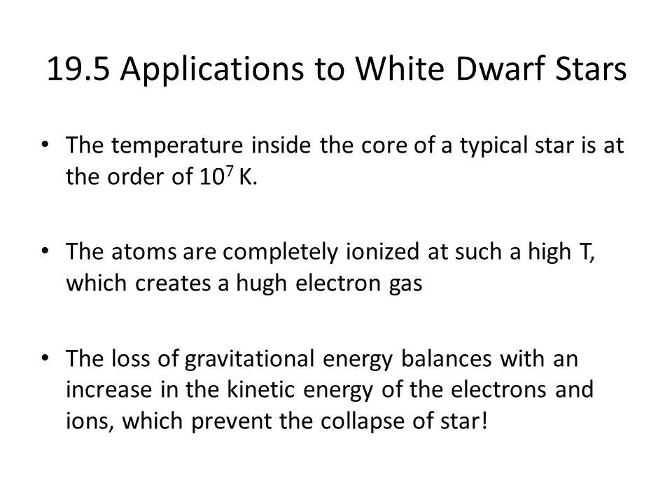 19.5 Applications to White Dwarf Stars The temperature inside the core of a typical star is at the order of 10 7 K.