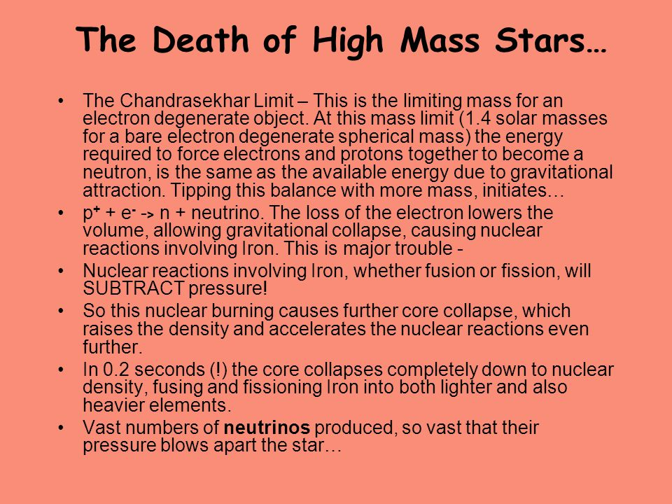 The Death of High Mass Stars… The Chandrasekhar Limit – This is the limiting mass for an electron degenerate object. At this mass limit (1.4 solar mas