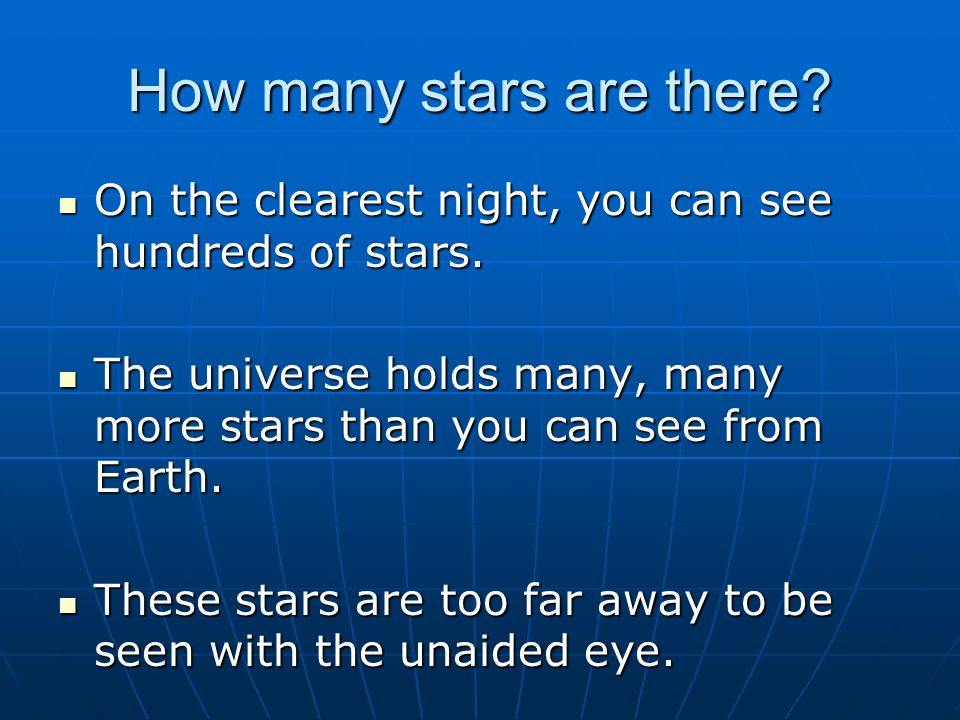 How many stars are there.On the clearest night, you can see hundreds of stars.