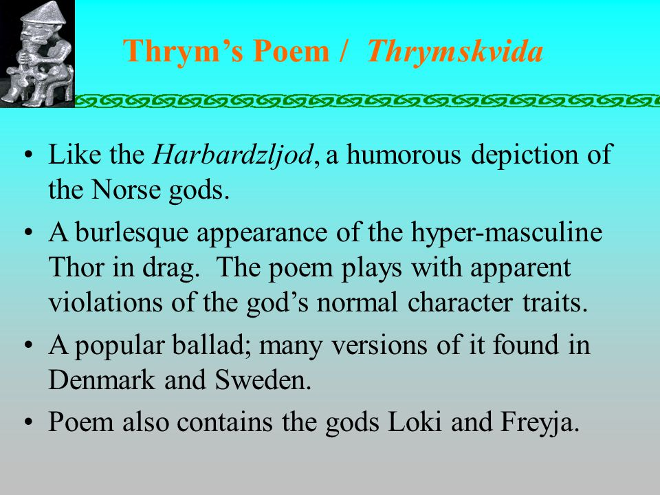Thrym's Poem / Thrymskvida Like the Harbardzljod, a humorous depiction of the Norse gods.