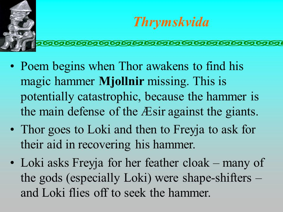 Thrymskvida Poem begins when Thor awakens to find his magic hammer Mjollnir missing.