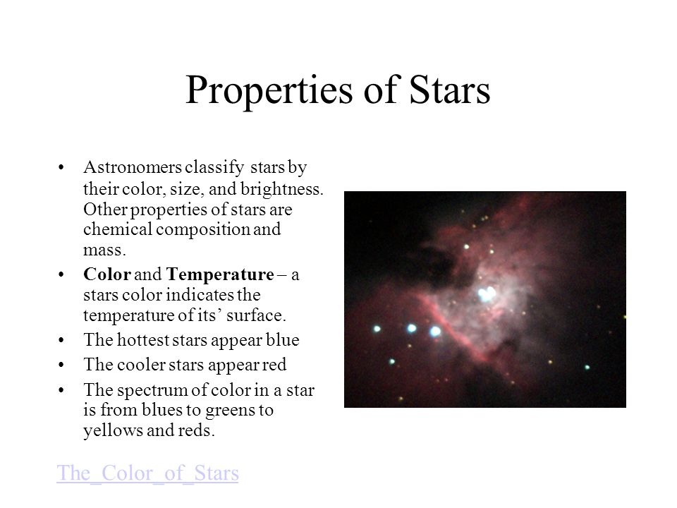 Properties of Stars Astronomers classify stars by their color, size, and brightness.