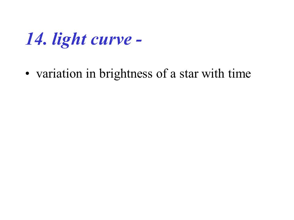 14. light curve - variation in brightness of a star with time