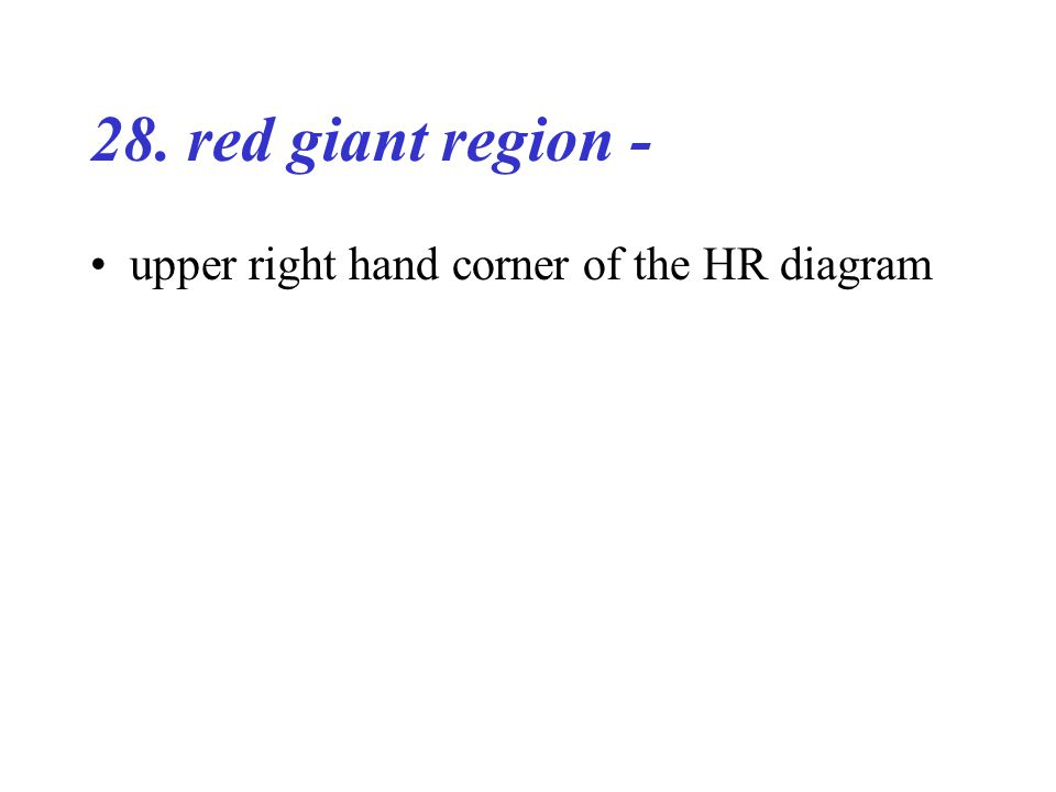 28. red giant region - upper right hand corner of the HR diagram