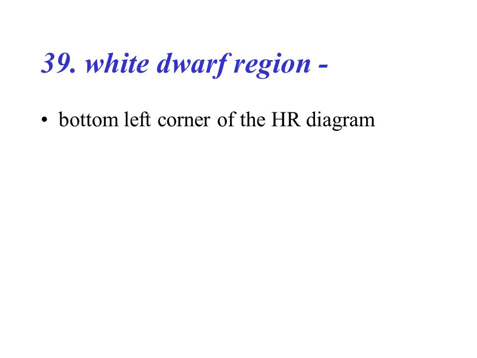 39. white dwarf region - bottom left corner of the HR diagram
