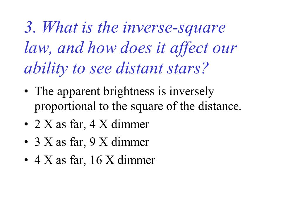 3. What is the inverse-square law, and how does it affect our ability to see distant stars.