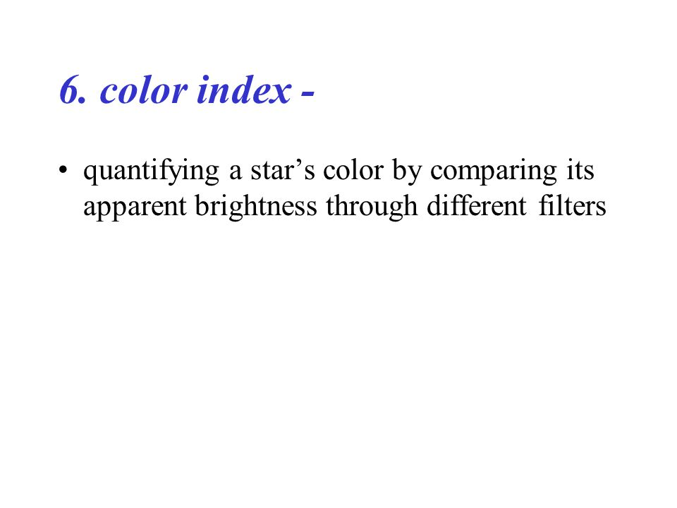 6. color index - quantifying a star's color by comparing its apparent brightness through different filters
