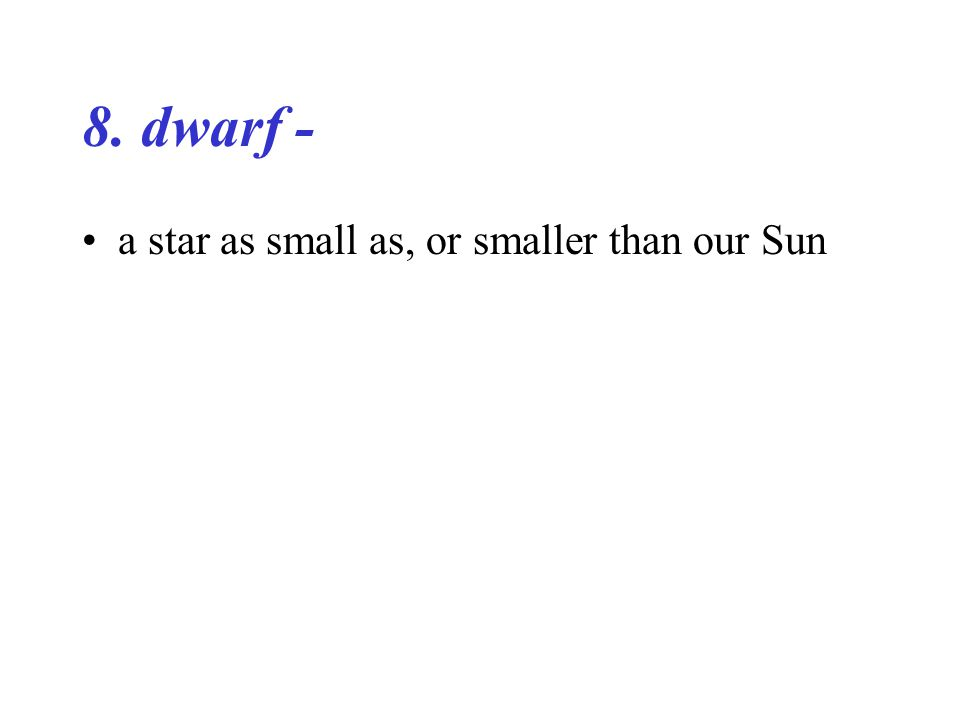 8. dwarf - a star as small as, or smaller than our Sun