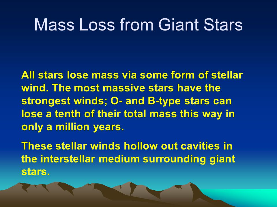 Mass Loss from Giant Stars All stars lose mass via some form of stellar wind. The most massive stars have the strongest winds; O- and B-type stars can