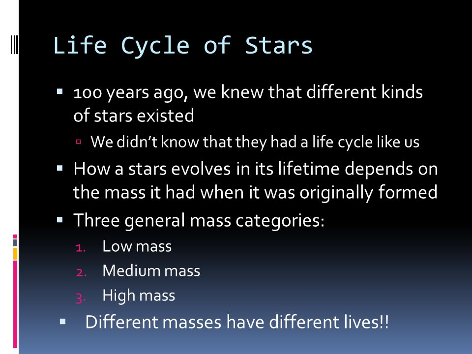 Low Mass Stars  Use their nuclear fuel much more slowly  Can last for 100 billion years  8X longer than the universe's age right now!.