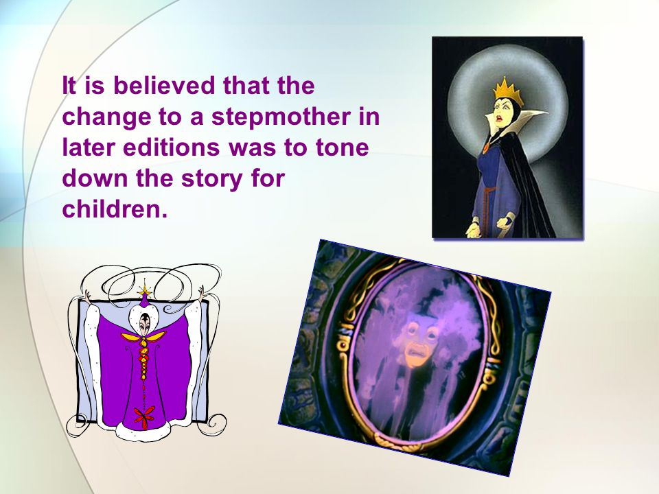 It is believed that the change to a stepmother in later editions was to tone down the story for children.