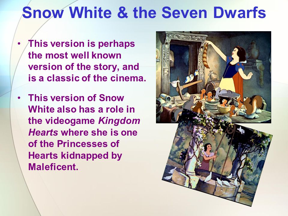 Snow White & the Seven Dwarfs This version is perhaps the most well known version of the story, and is a classic of the cinema. This version of Snow W