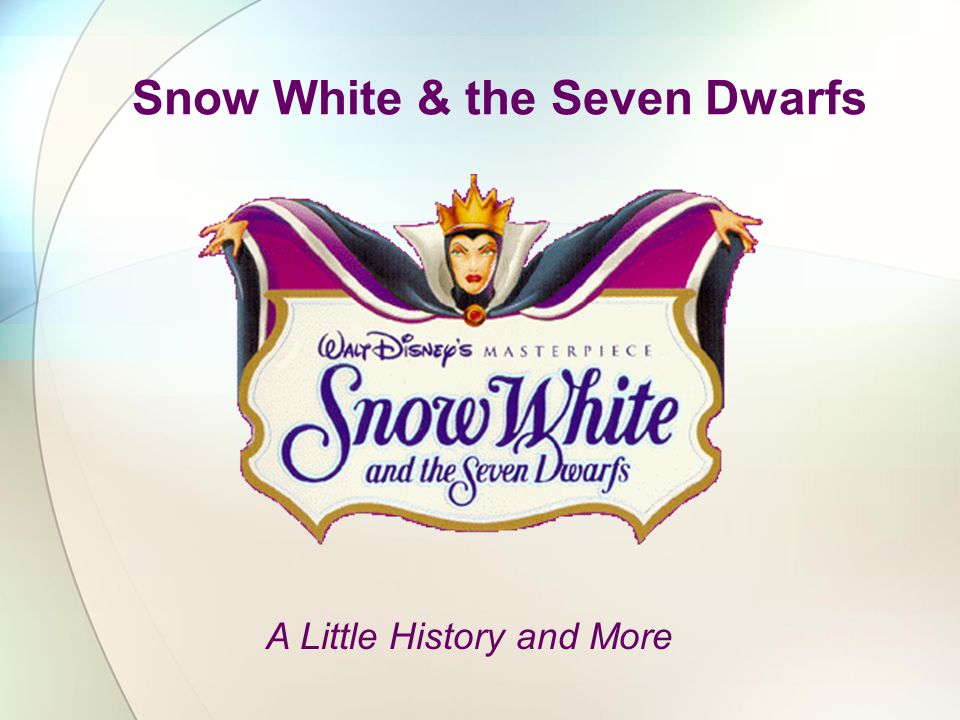 Snow White & the Seven Dwarfs A Little History and More