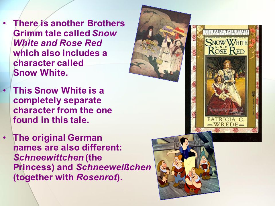 There is another Brothers Grimm tale called Snow White and Rose Red which also includes a character called Snow White. This Snow White is a completely
