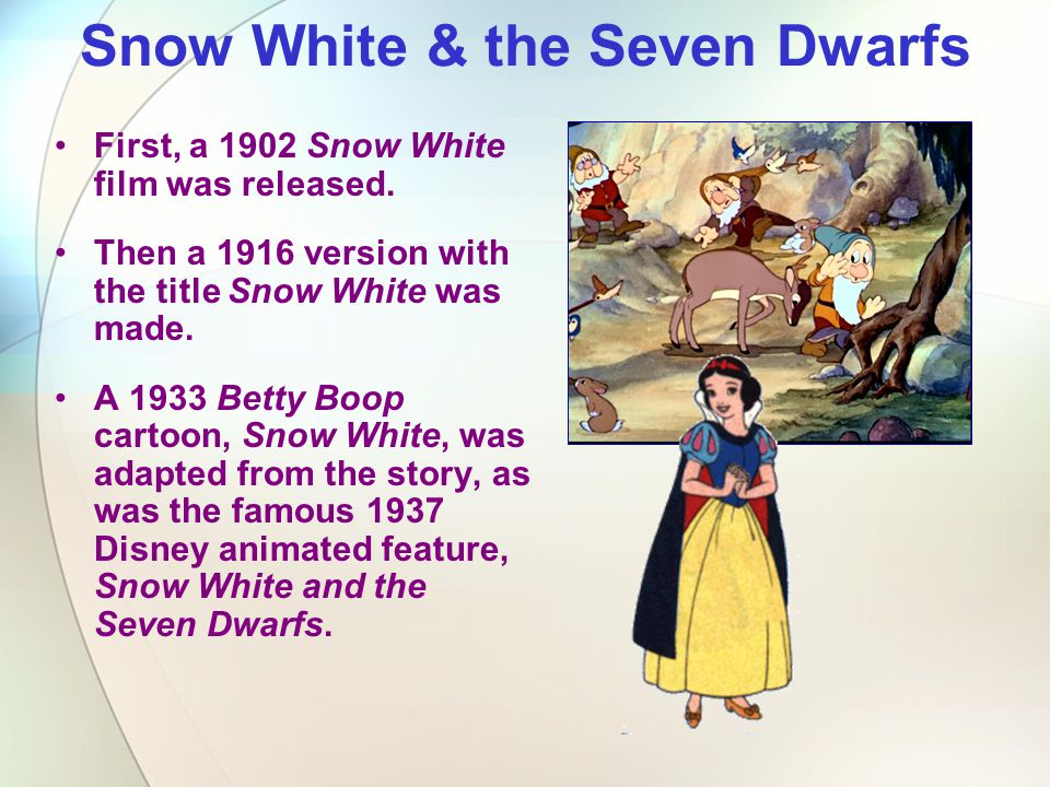 Snow White & the Seven Dwarfs First, a 1902 Snow White film was released. Then a 1916 version with the title Snow White was made. A 1933 Betty Boop ca