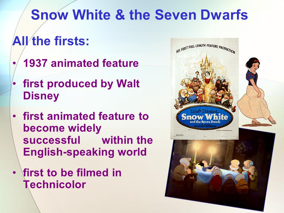 All the firsts: 1937 animated feature first produced by Walt Disney first animated feature to become widely successful within the English-speaking wor