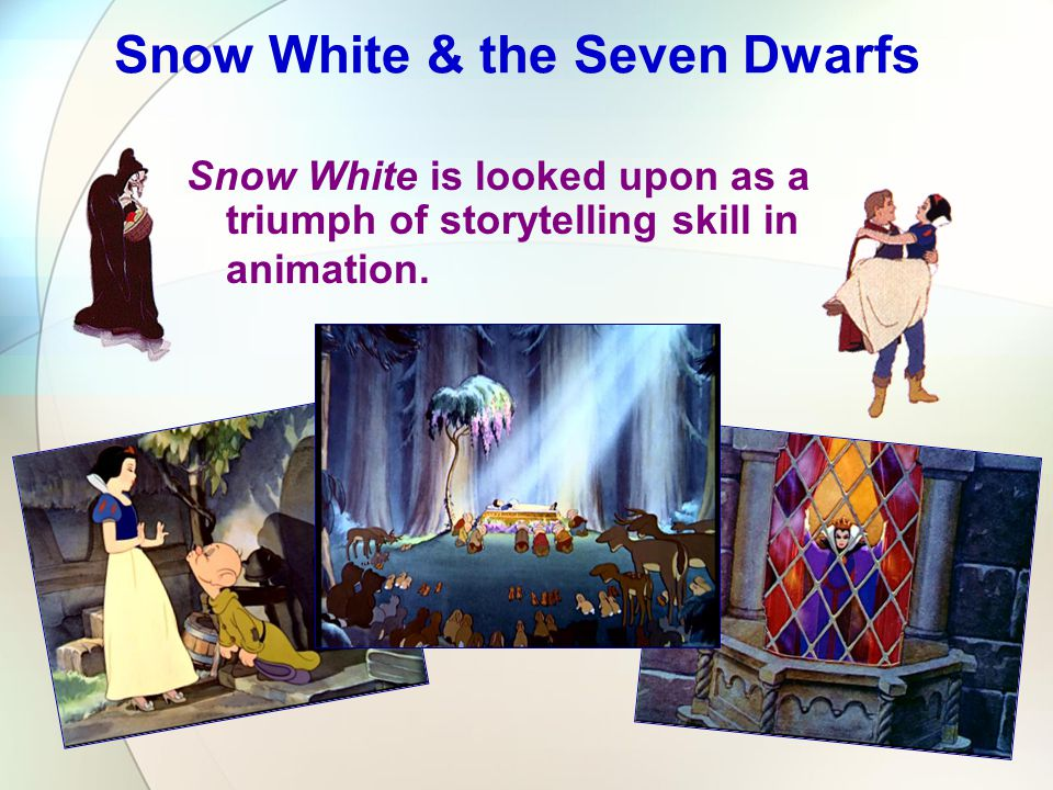 Snow White is looked upon as a triumph of storytelling skill in animation. Snow White & the Seven Dwarfs
