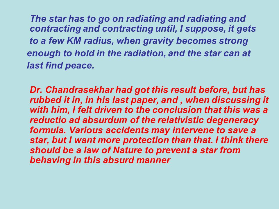 The star has to go on radiating and radiating and contracting and contracting until, I suppose, it gets to a few KM radius, when gravity becomes strong enough to hold in the radiation, and the star can at last find peace.