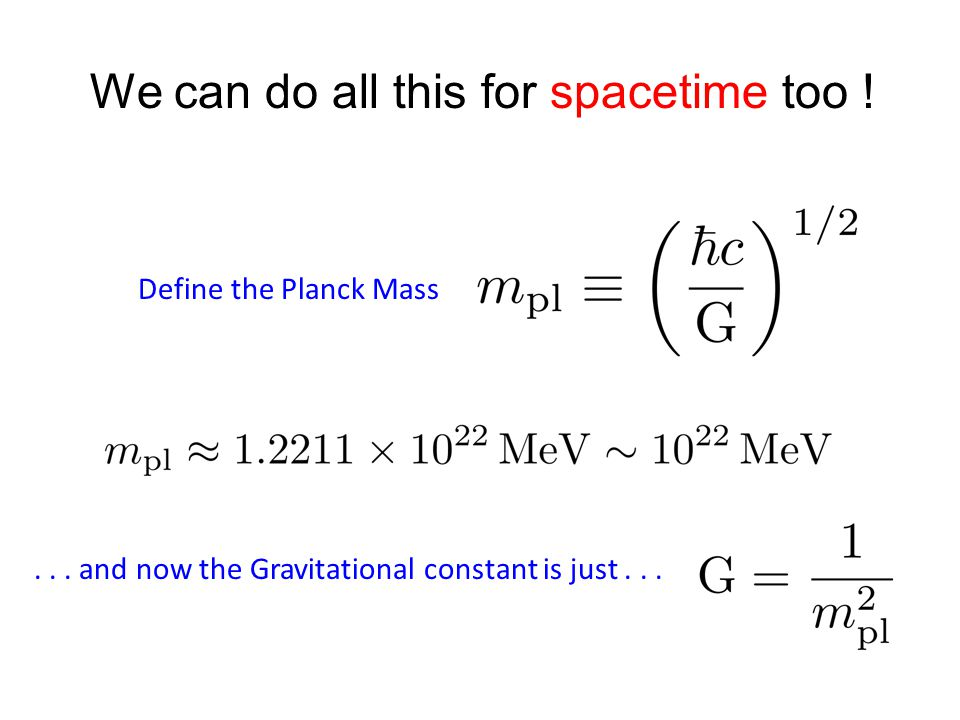 We can do all this for spacetime too . Define the Planck Mass...