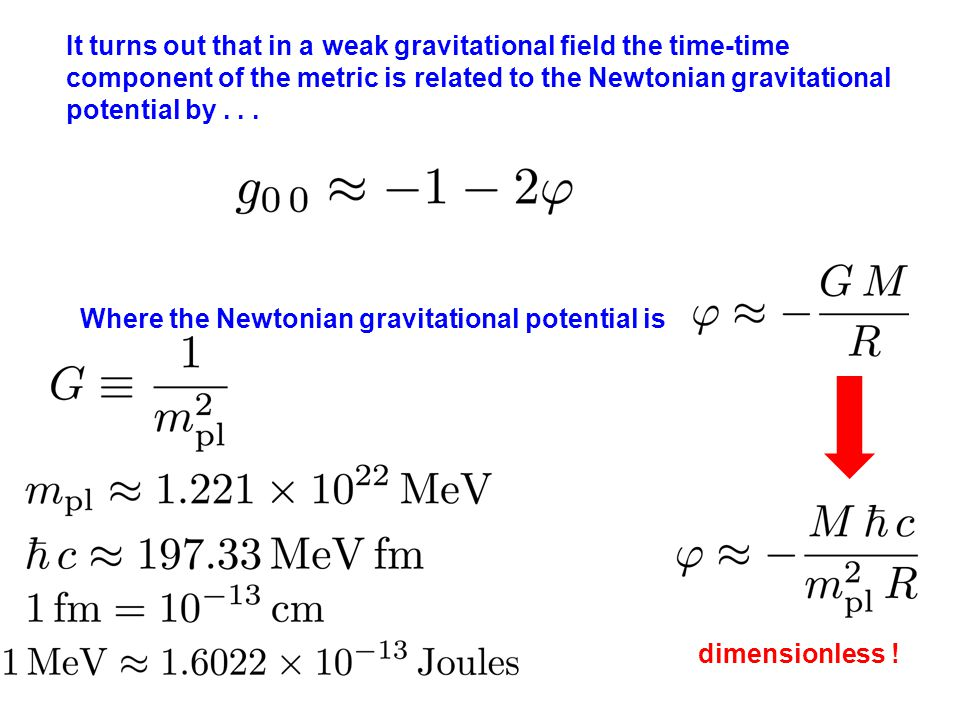 It turns out that in a weak gravitational field the time-time component of the metric is related to the Newtonian gravitational potential by...