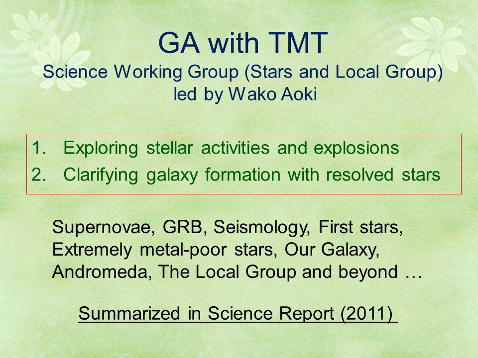 GA with TMT Science Working Group (Stars and Local Group) led by Wako Aoki 1. Exploring stellar activities and explosions 2. Clarifying galaxy formati