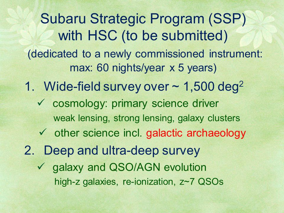 Subaru Strategic Program (SSP) with HSC (to be submitted) (dedicated to a newly commissioned instrument: max: 60 nights/year x 5 years) 1. Wide-field