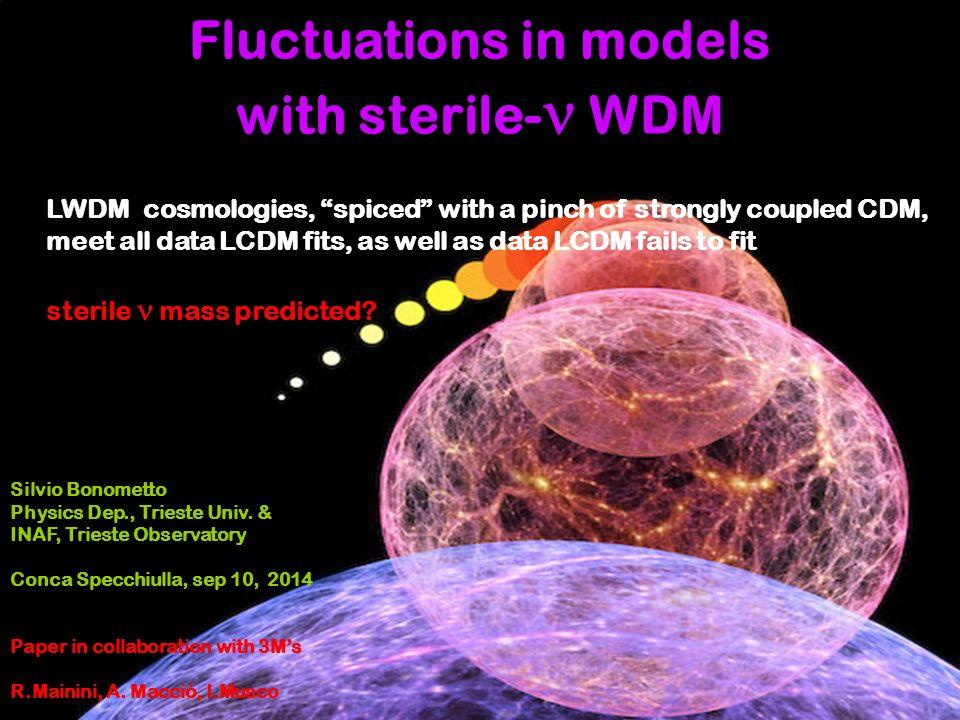 Fluctuations in models with sterile-  WDM Silvio Bonometto Physics Dep., Trieste Univ.