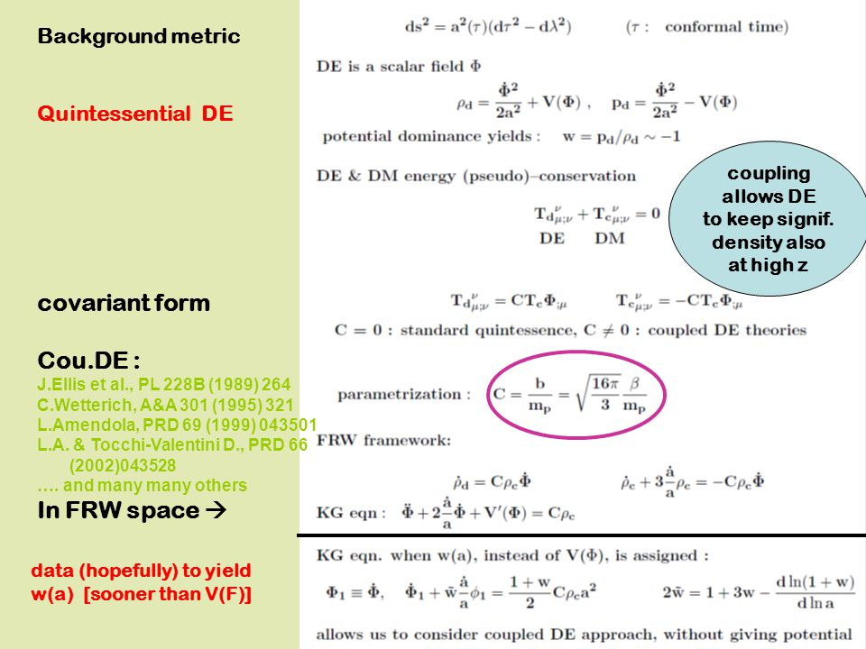 Background metric Quintessential DE covariant form Cou.DE : J.Ellis et al., PL 228B (1989) 264 C.Wetterich, A&A 301 (1995) 321 L.Amendola, PRD 69 (1999) 043501 L.A.