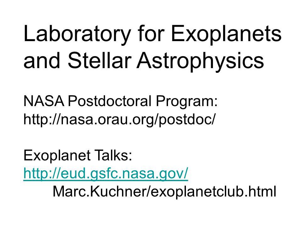 Laboratory for Exoplanets and Stellar Astrophysics NASA Postdoctoral Program: http://nasa.orau.org/postdoc/ Exoplanet Talks: http://eud.gsfc.nasa.gov/ Marc.Kuchner/exoplanetclub.html