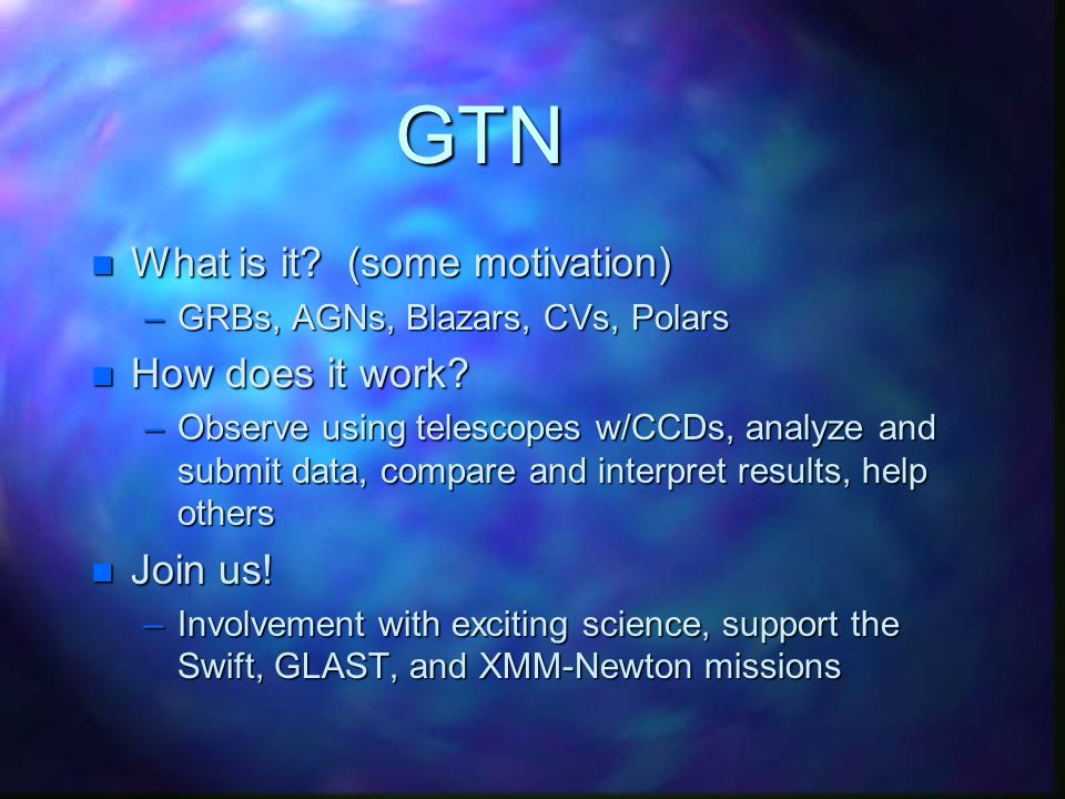 GTN The GLAST Telescope Network Involvement for students and teachers in the science of the Swift, GLAST, and XMM-Newton missions Gordon Spear and Tim Graves Sonoma State University SwEC, July 2003