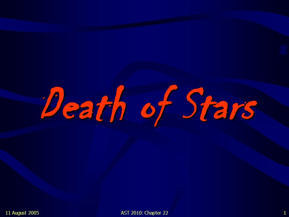 11 August 2005AST 2010: Chapter 221 Death of Stars