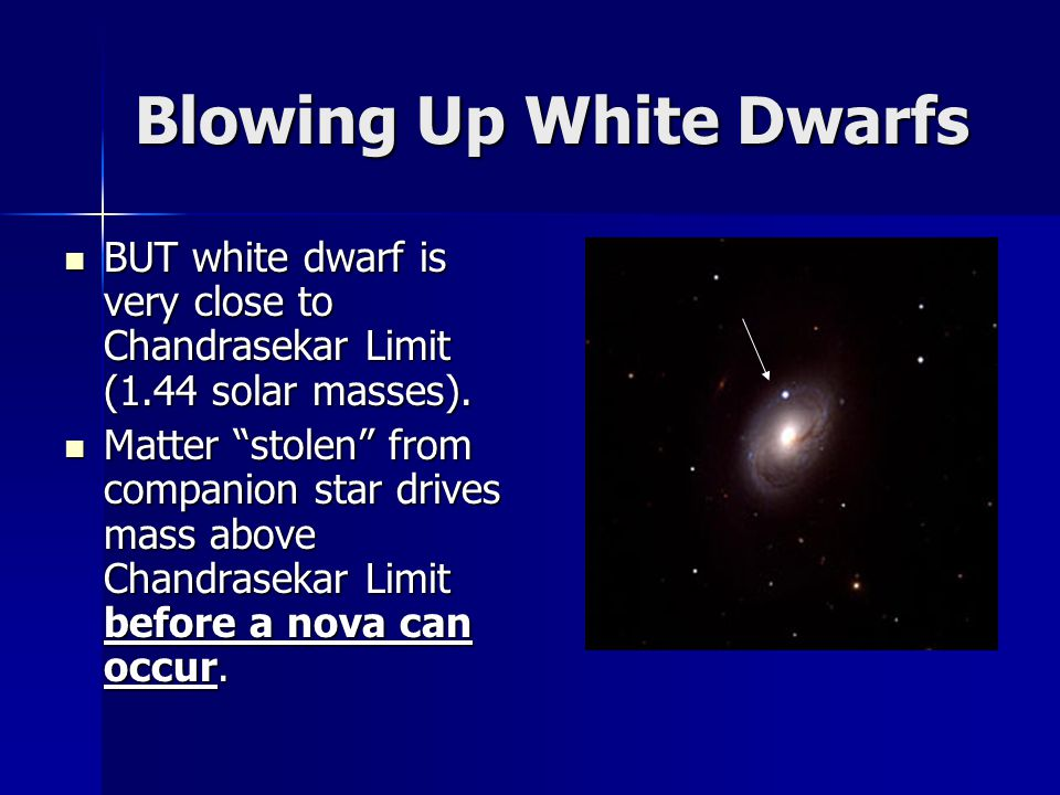 Blowing Up White Dwarfs BUT white dwarf is very close to Chandrasekar Limit (1.44 solar masses). BUT white dwarf is very close to Chandrasekar Limit (