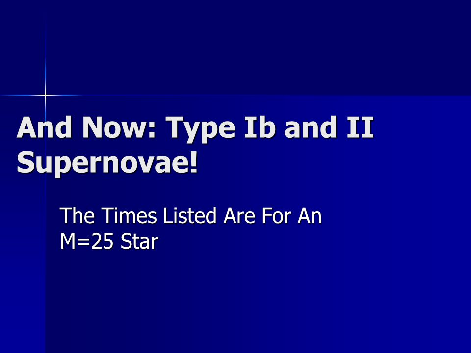 And Now: Type Ib and II Supernovae! The Times Listed Are For An M=25 Star