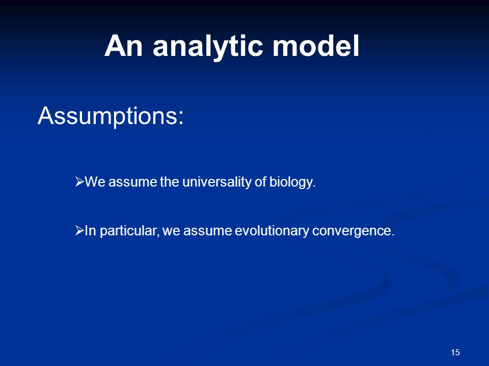 An analytic model 15 Assumptions:  We assume the universality of biology.