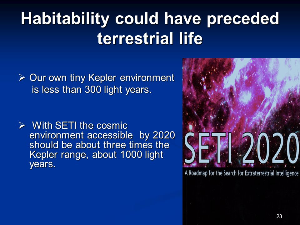 Habitability could have preceded terrestrial life  Our own tiny Kepler environment is less than 300 light years.