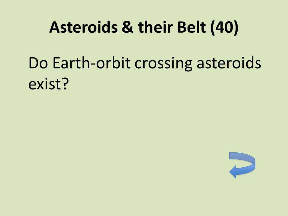 Asteroids & their Belt (40) Do Earth-orbit crossing asteroids exist?
